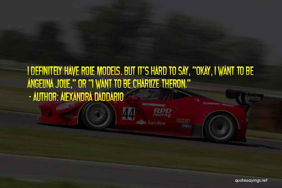 Theron Quotes By Alexandra Daddario
