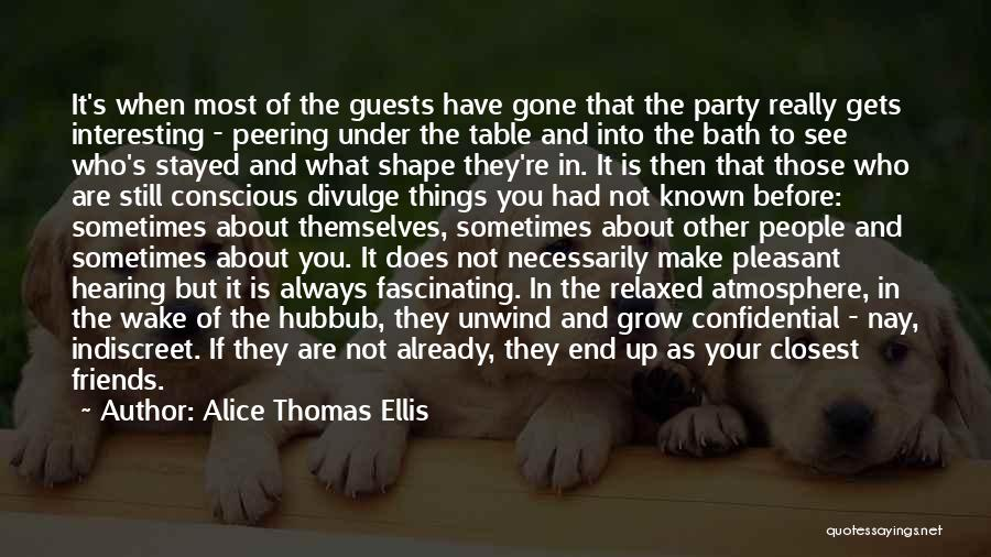 They Are Not Your Friends Quotes By Alice Thomas Ellis