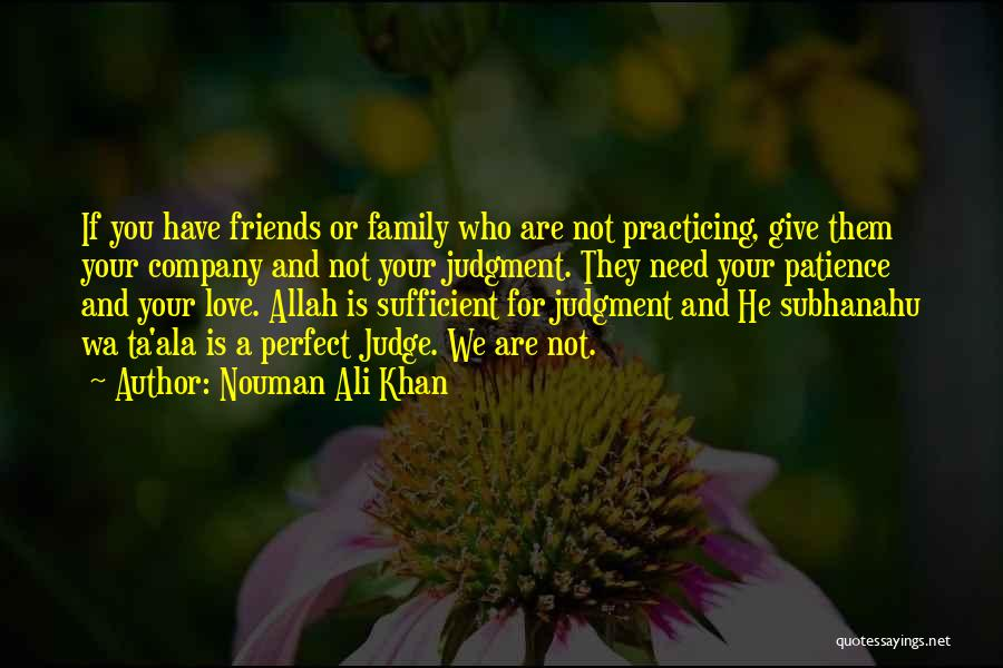 They Are Not Your Friends Quotes By Nouman Ali Khan