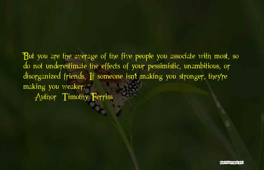 They Are Not Your Friends Quotes By Timothy Ferriss