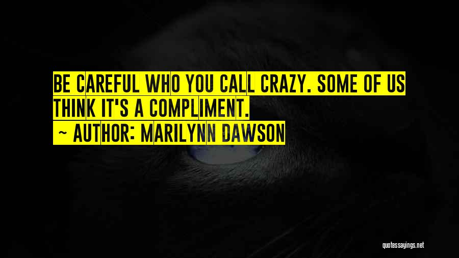 They Call Us Crazy Quotes By Marilynn Dawson