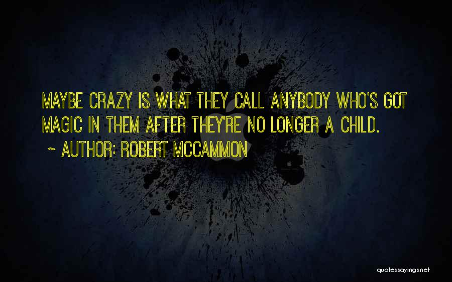 They Call Us Crazy Quotes By Robert McCammon
