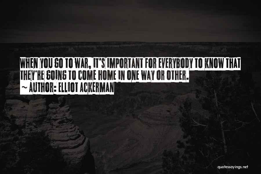 They Come They Go Quotes By Elliot Ackerman
