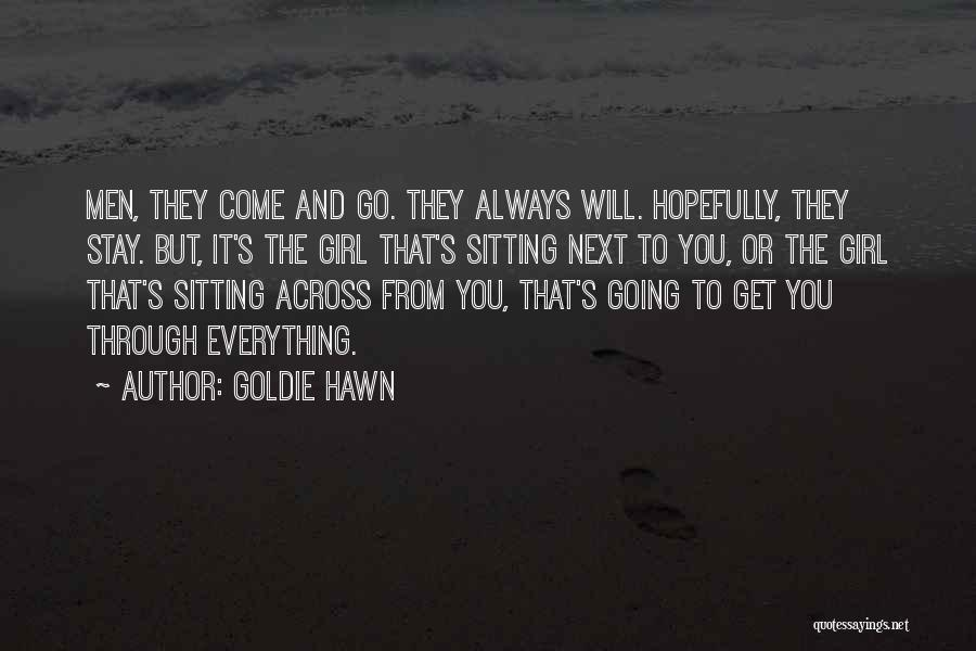 They Come They Go Quotes By Goldie Hawn