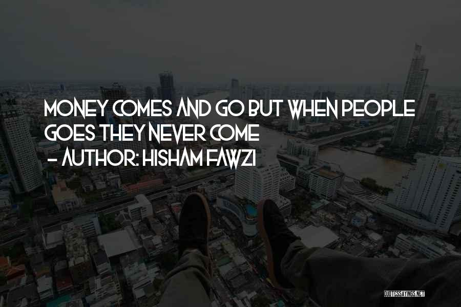 They Come They Go Quotes By Hisham Fawzi