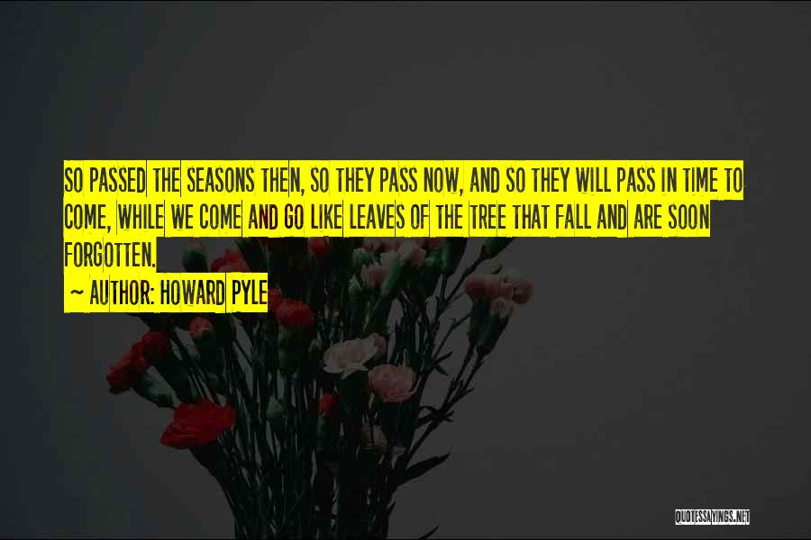 They Come They Go Quotes By Howard Pyle