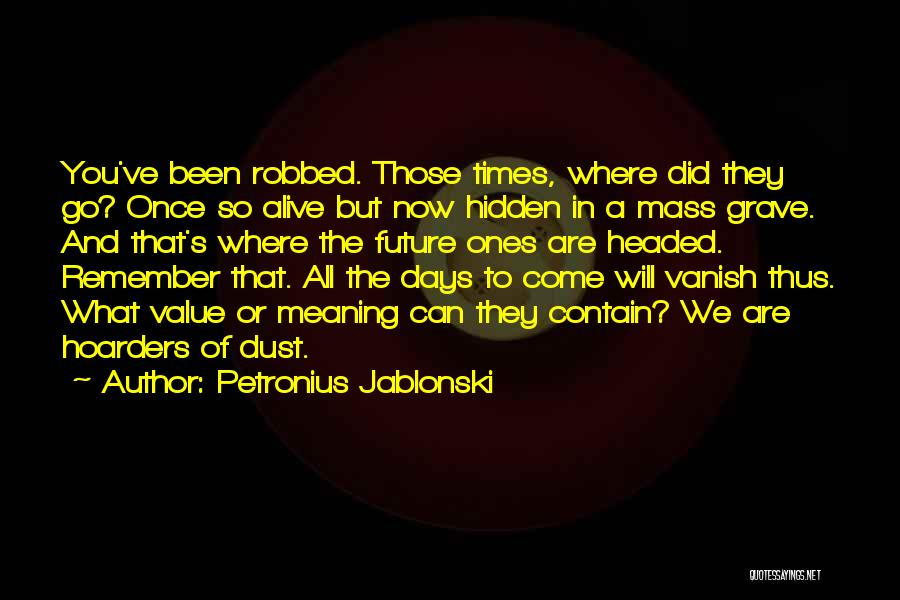 They Come They Go Quotes By Petronius Jablonski