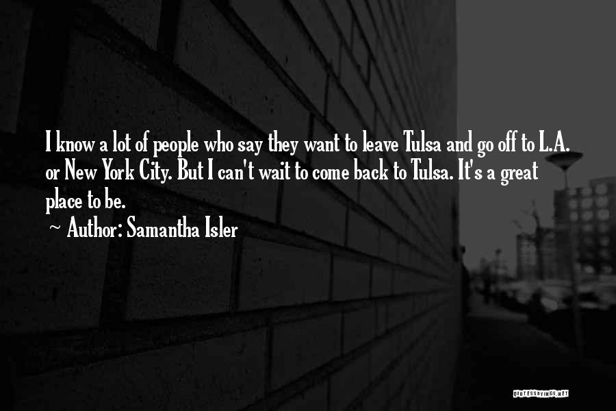 They Come They Go Quotes By Samantha Isler