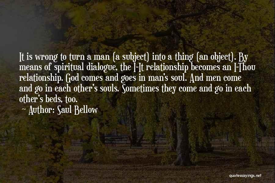 They Come They Go Quotes By Saul Bellow