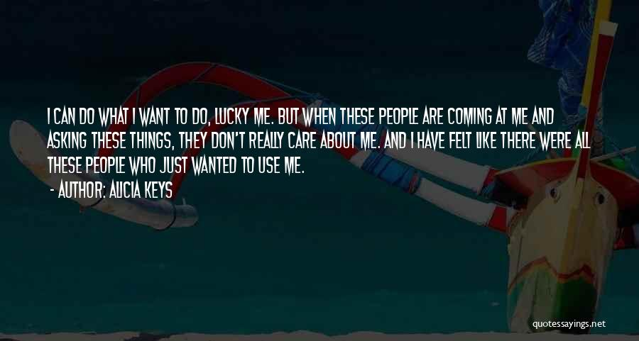 They Don't Care About Me Quotes By Alicia Keys