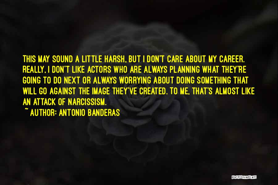 They Don't Care About Me Quotes By Antonio Banderas