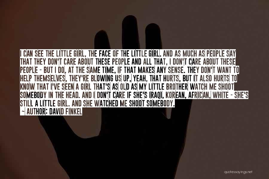 They Don't Care About Me Quotes By David Finkel