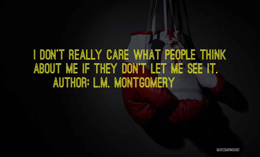 They Don't Care About Me Quotes By L.M. Montgomery