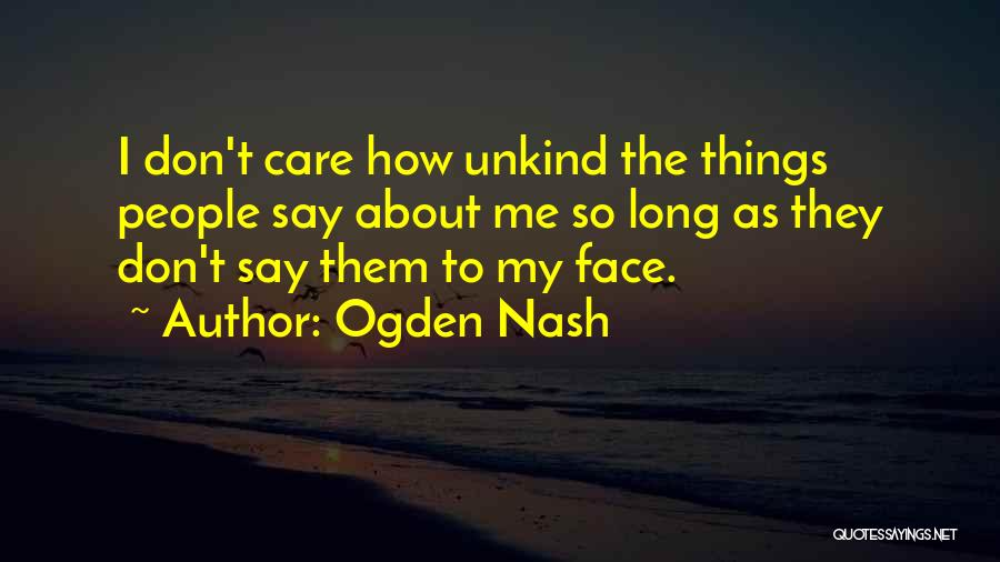 They Don't Care About Me Quotes By Ogden Nash