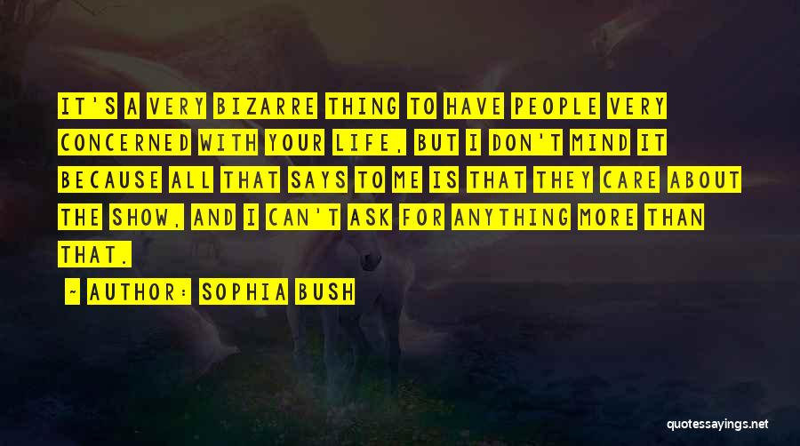 They Don't Care About Me Quotes By Sophia Bush