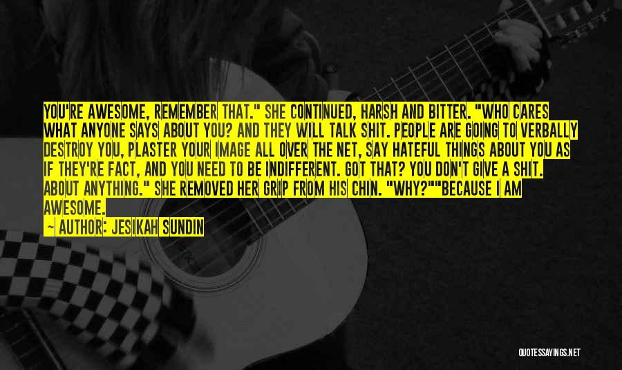 They Don't Need You Quotes By Jesikah Sundin