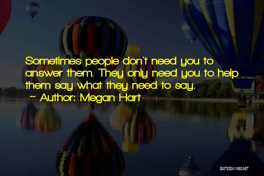 They Don't Need You Quotes By Megan Hart