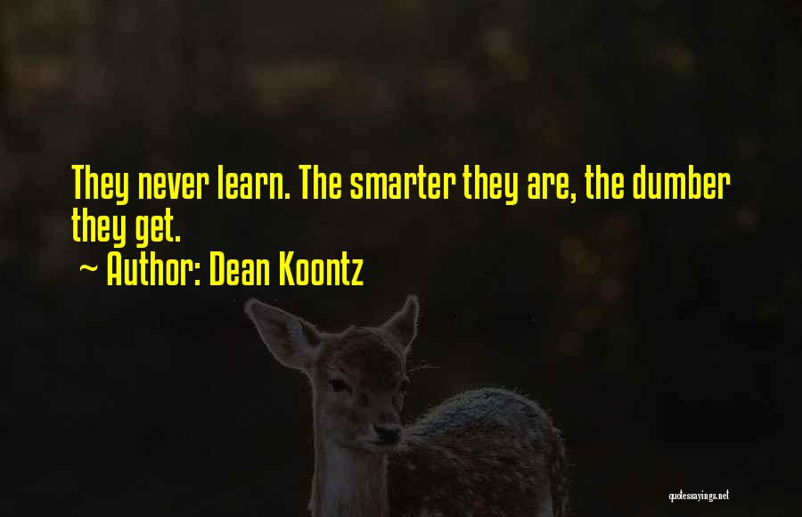 They Never Learn Quotes By Dean Koontz