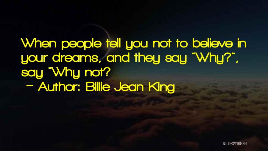 They Say Dreams Quotes By Billie Jean King