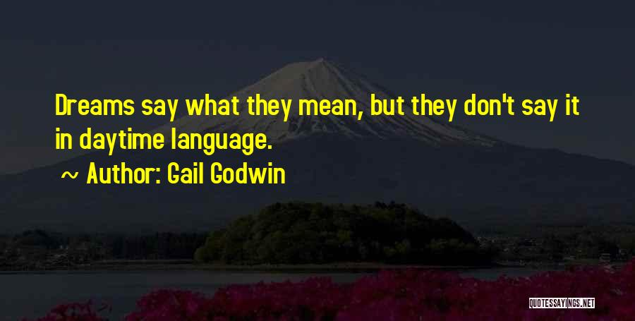 They Say Dreams Quotes By Gail Godwin