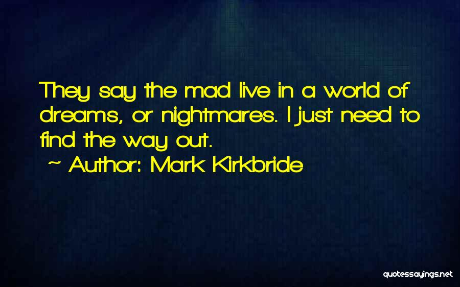 They Say Dreams Quotes By Mark Kirkbride