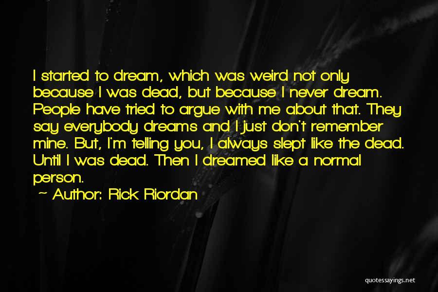 They Say Dreams Quotes By Rick Riordan