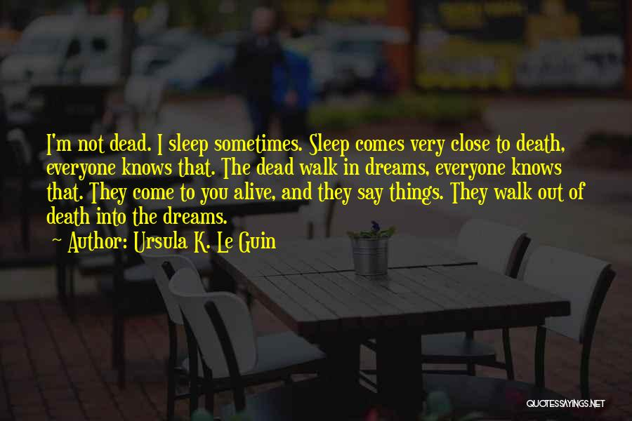 They Say Dreams Quotes By Ursula K. Le Guin