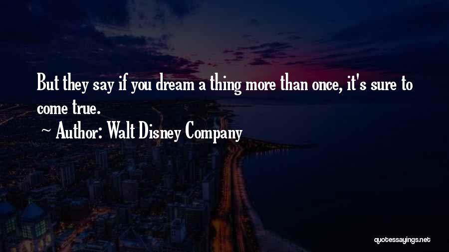 They Say Dreams Quotes By Walt Disney Company