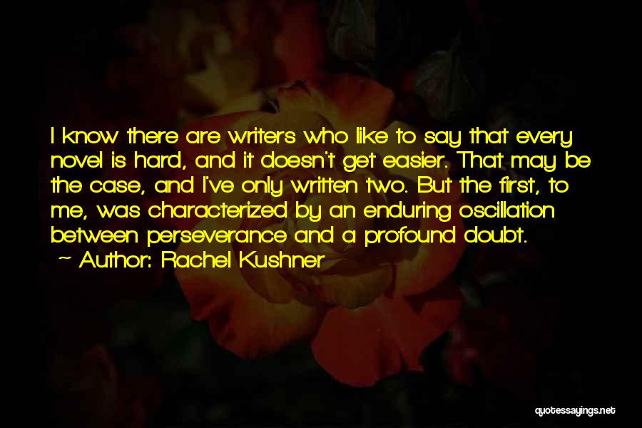 They Say It Gets Easier Quotes By Rachel Kushner