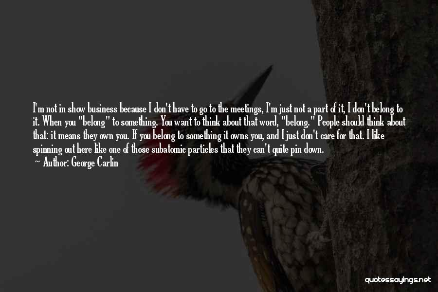 They Think Quotes By George Carlin