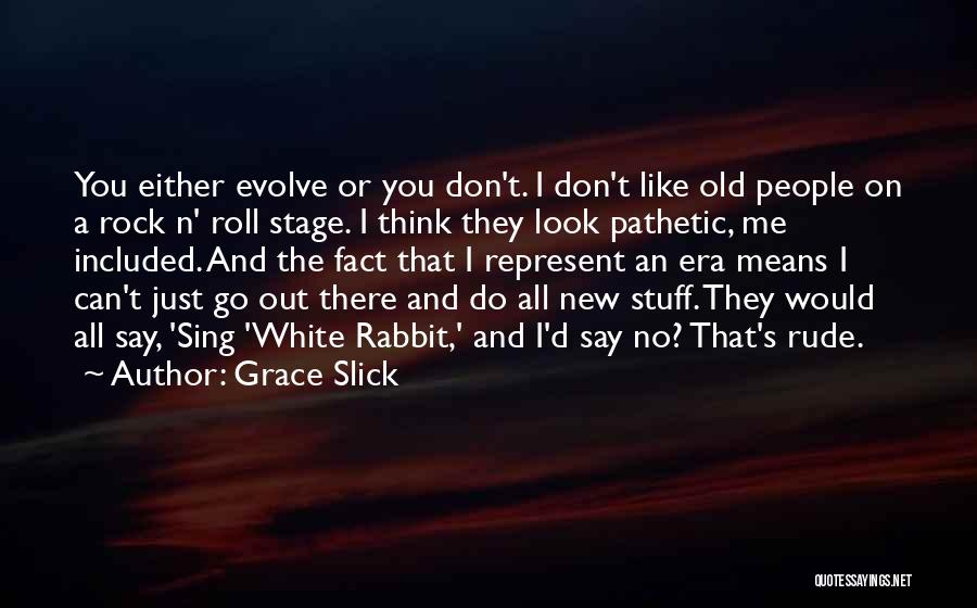 They Think Quotes By Grace Slick