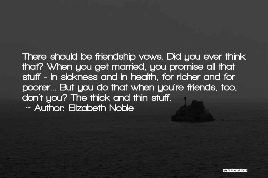 Thick And Thin Friendship Quotes By Elizabeth Noble