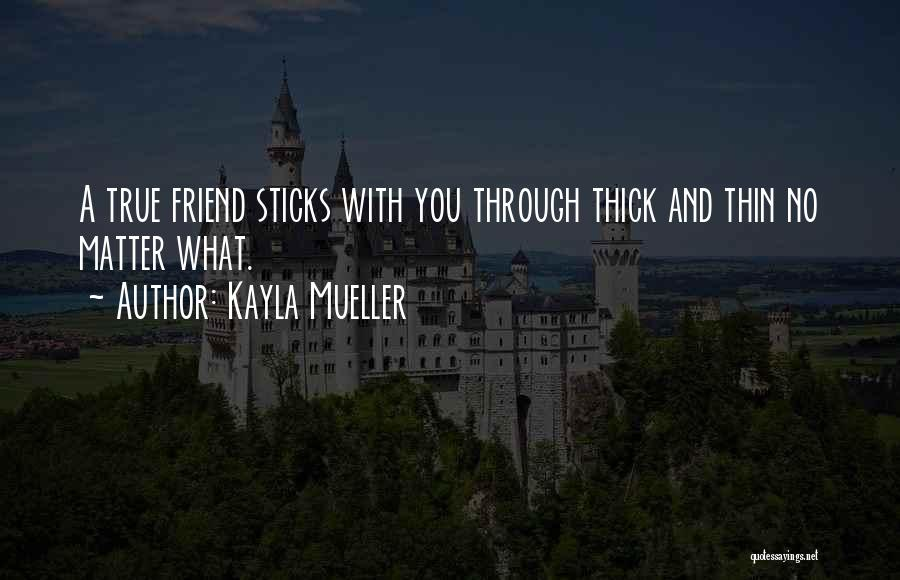 Thick And Thin Friendship Quotes By Kayla Mueller