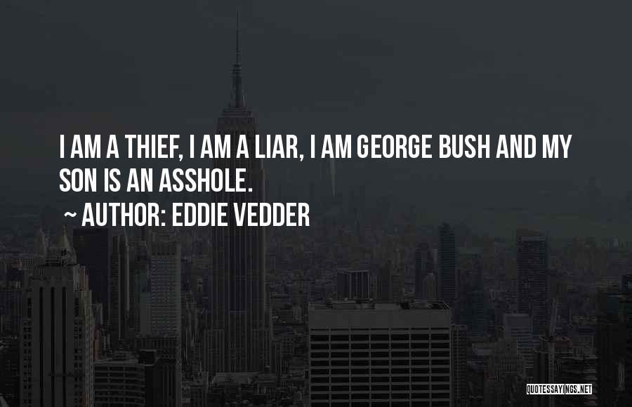 Thieves And Liars Quotes By Eddie Vedder