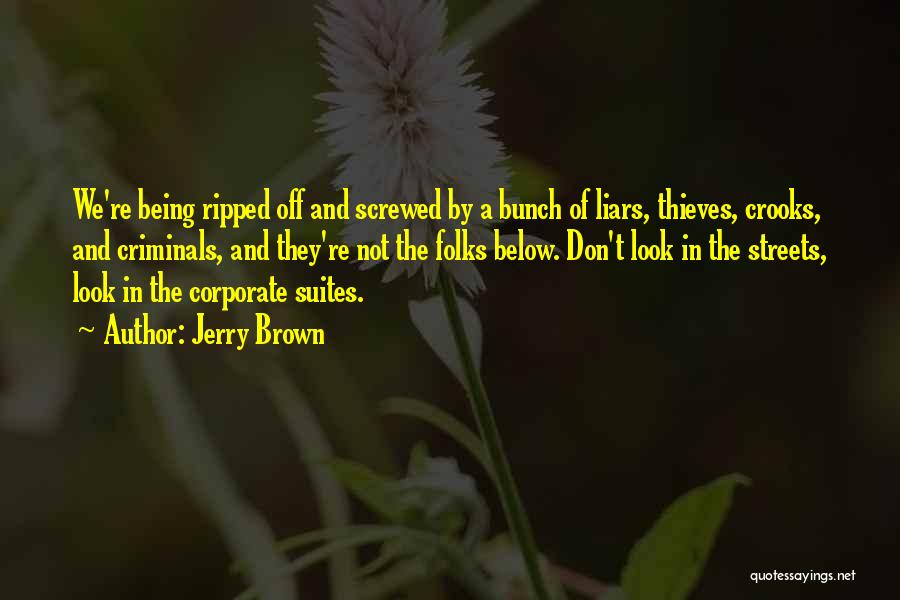 Thieves And Liars Quotes By Jerry Brown