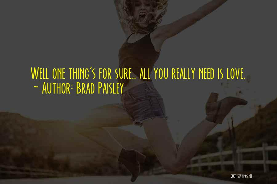 Thing Love Quotes By Brad Paisley