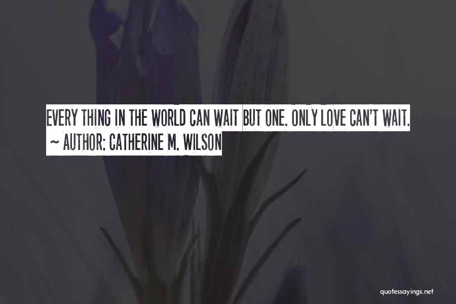 Thing Love Quotes By Catherine M. Wilson