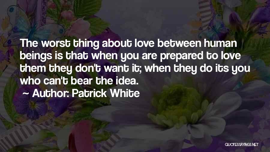 Thing Love Quotes By Patrick White