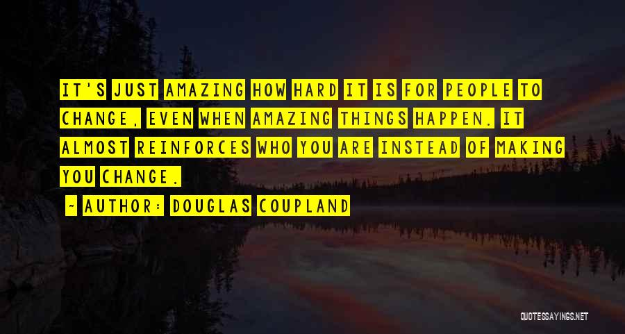Things Are Hard Quotes By Douglas Coupland