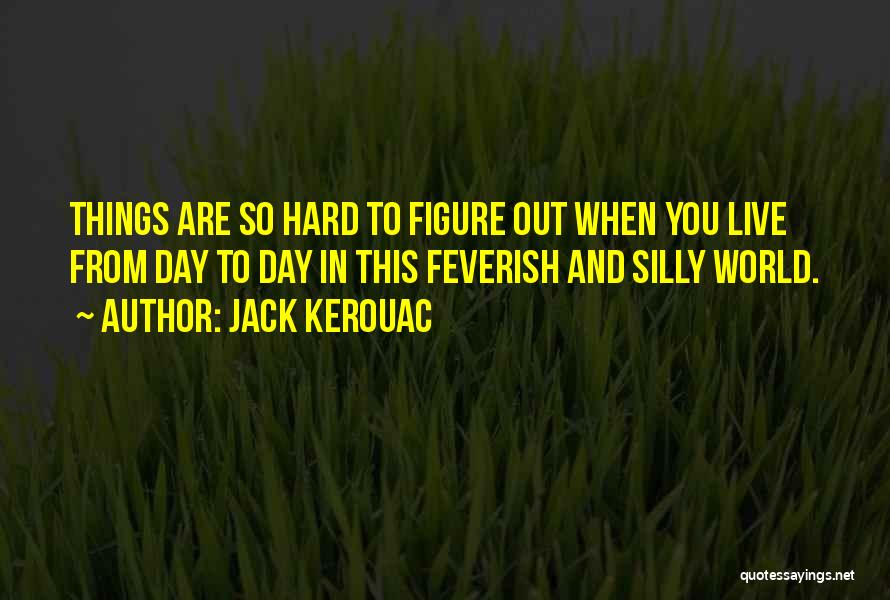 Things Are Hard Quotes By Jack Kerouac