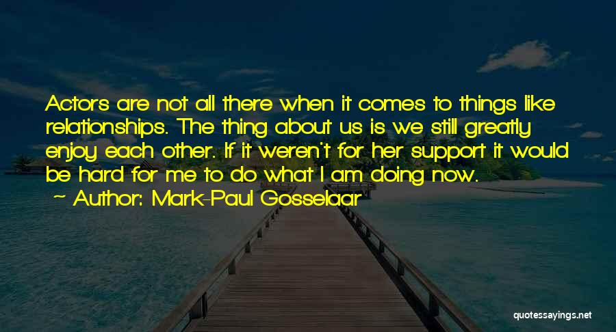 Things Are Hard Quotes By Mark-Paul Gosselaar