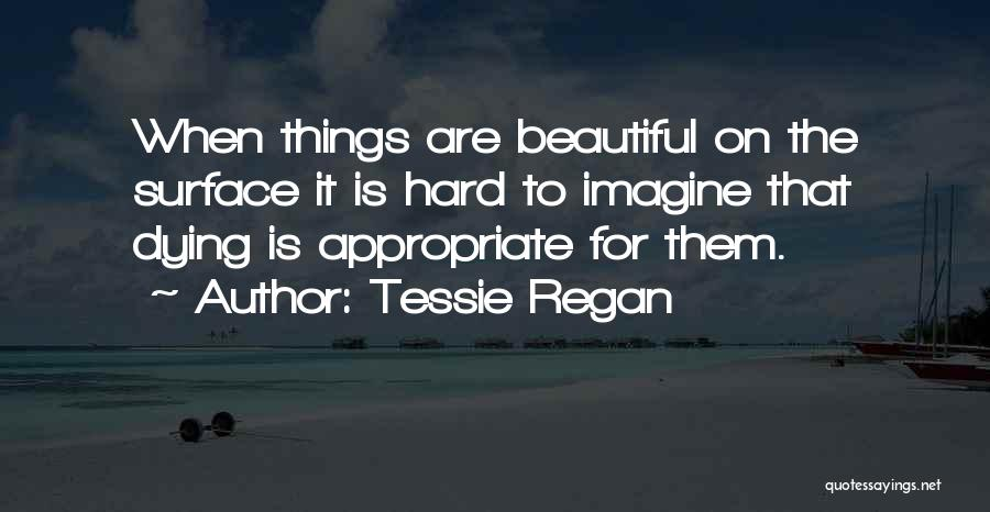 Things Are Hard Quotes By Tessie Regan