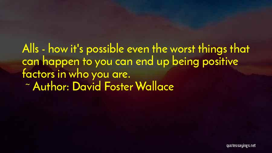Things Being Possible Quotes By David Foster Wallace