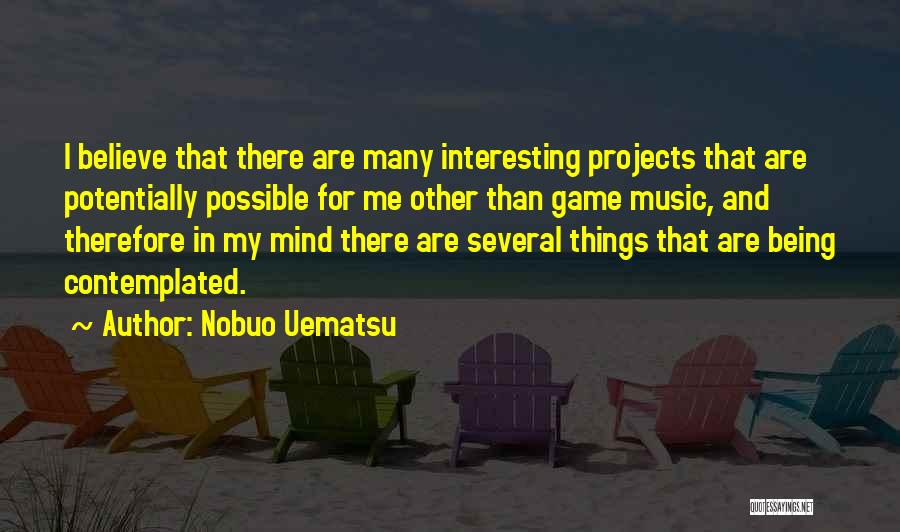 Things Being Possible Quotes By Nobuo Uematsu