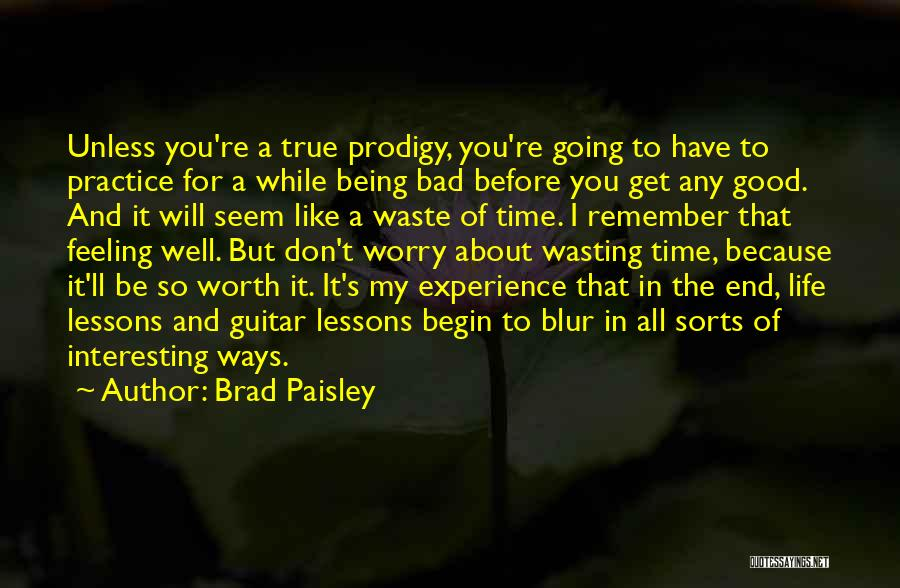 Things Being Worth It In The End Quotes By Brad Paisley