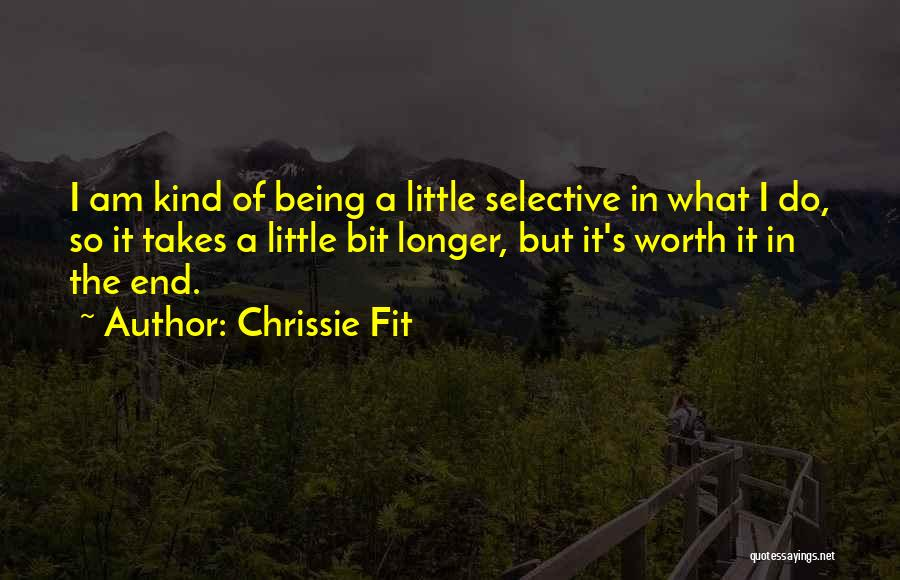 Things Being Worth It In The End Quotes By Chrissie Fit