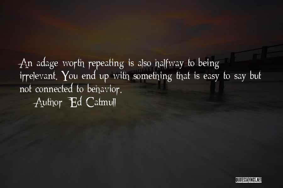 Things Being Worth It In The End Quotes By Ed Catmull