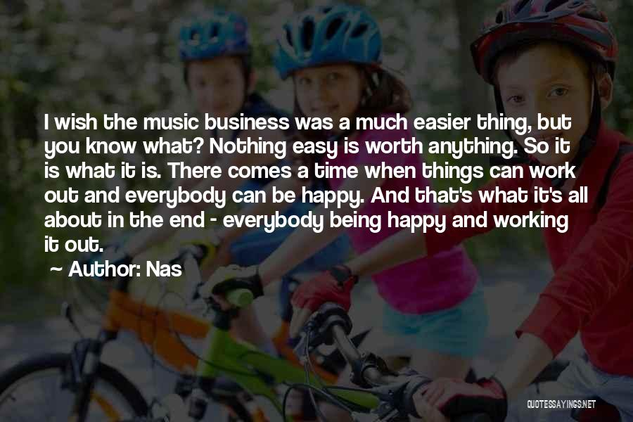 Things Being Worth It In The End Quotes By Nas