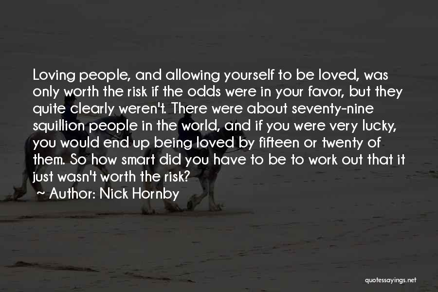 Things Being Worth It In The End Quotes By Nick Hornby