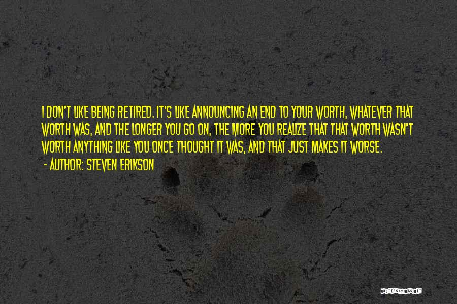 Things Being Worth It In The End Quotes By Steven Erikson
